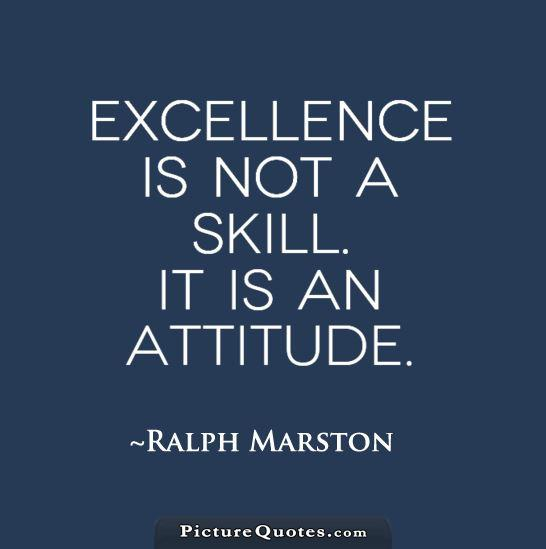 Excellence is not a skill. It is an attitude Picture Quote #1
