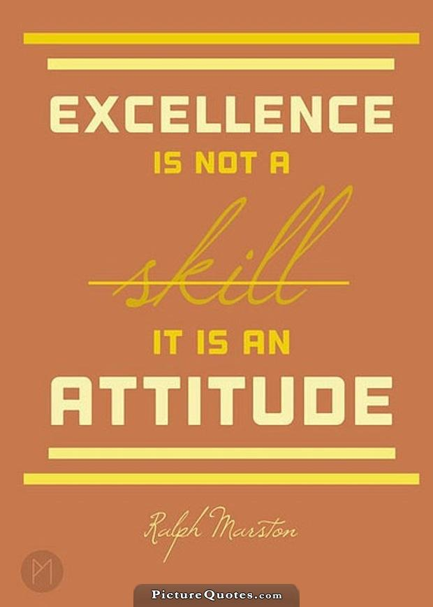 Excellence is not a skill. It is an attitude Picture Quote #2