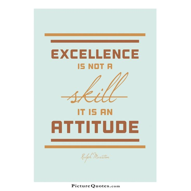 Excellence is not a skill. It is an attitude Picture Quote #4