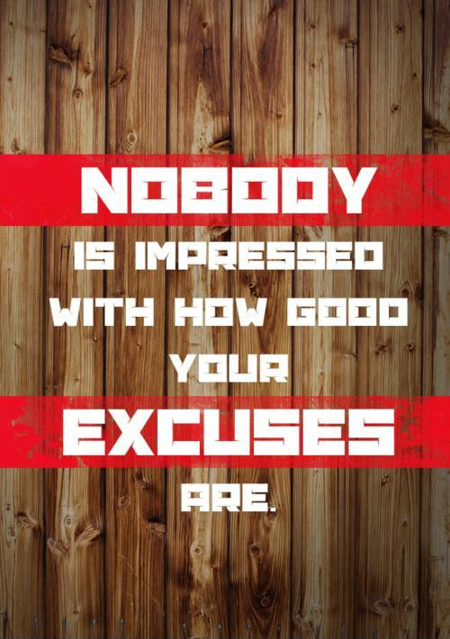 Nobody is impressed with how good your excuses are Picture Quote #1