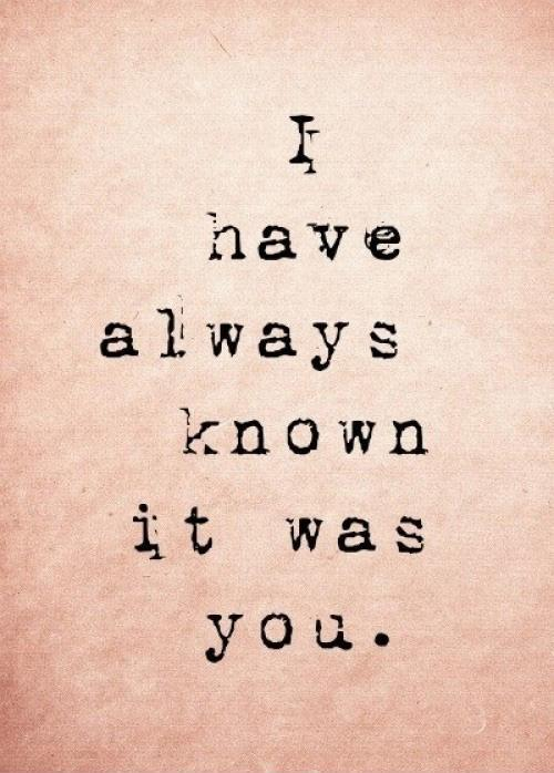 I have always known it was you Picture Quote #1