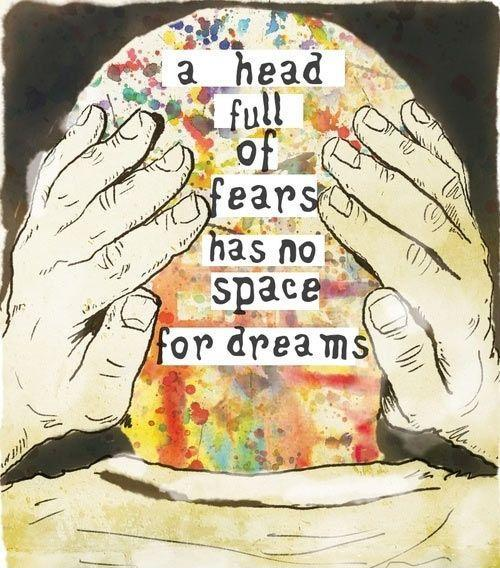 A head full of fears has no space for dreams Picture Quote #1