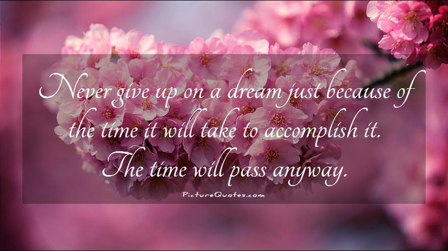 Never give up on a dream just because of the time it will take to accomplish it. The time will pass anyway Picture Quote #1