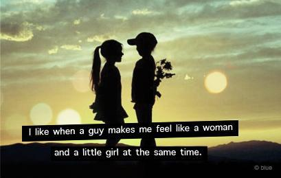 I like when a guy makes me feel like a woman and a little girl at the same time Picture Quote #1