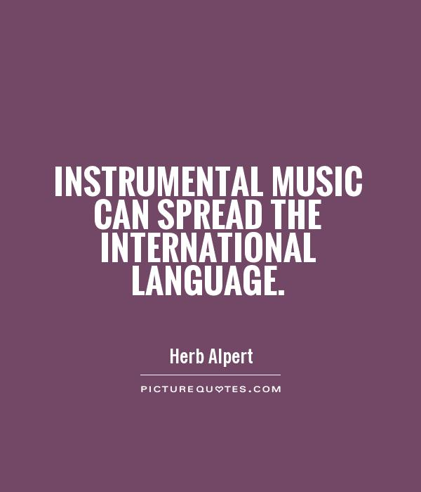Instrumental music can spread the international language Picture Quote #1