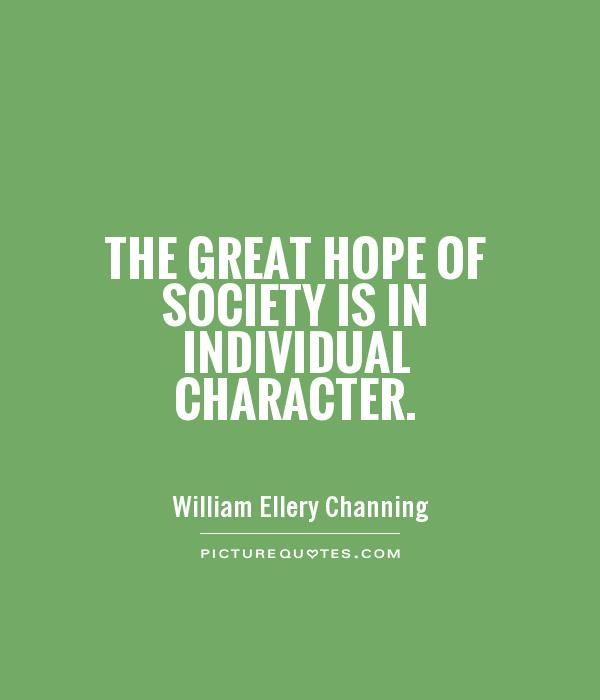 The great hope of society is in individual character Picture Quote #1