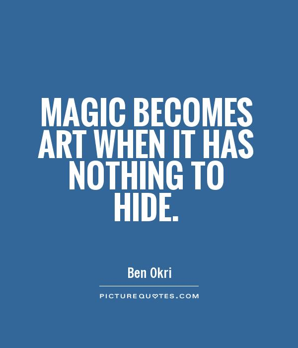 Magic becomes art when it has nothing to hide Picture Quote #1