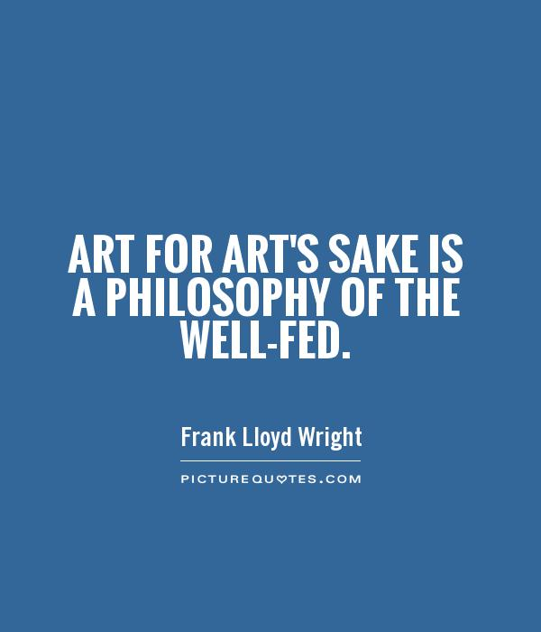Art for art's sake is a philosophy of the well-fed Picture Quote #1