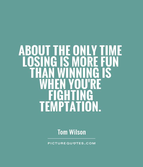 About the only time losing is more fun than winning is when you're fighting temptation Picture Quote #1
