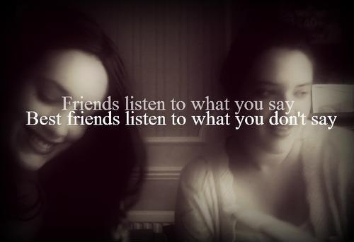 Friends listen to what you say, best friends listen to what you don't say Picture Quote #1