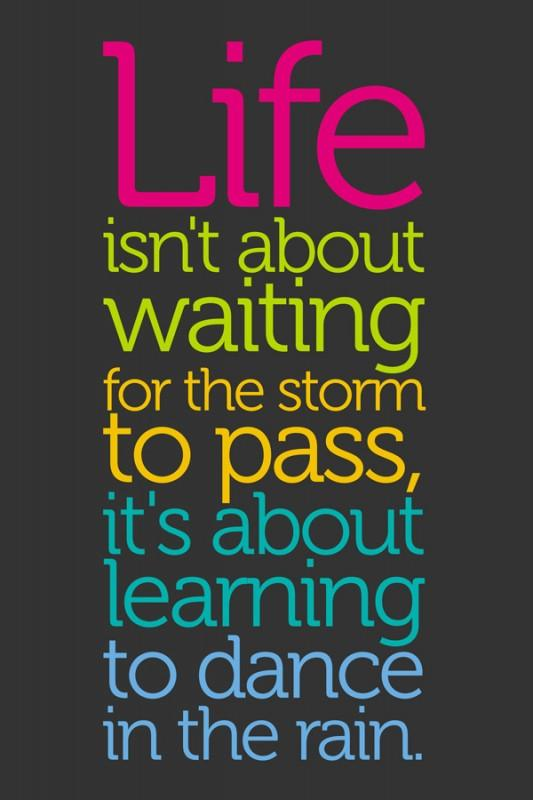 Life isn't about waiting for the storm to pass. It's about learning to dance in the rain Picture Quote #1