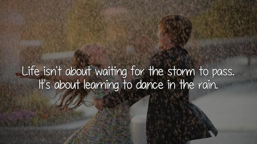 Life isn't about waiting for the storm to pass. It's about learning to dance in the rain Picture Quote #3