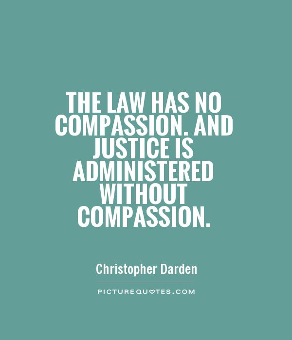 The law has no compassion. And justice is administered without compassion Picture Quote #1