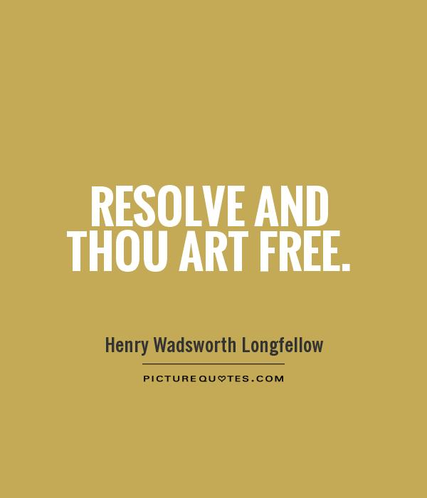 Resolve and thou art free Picture Quote #1