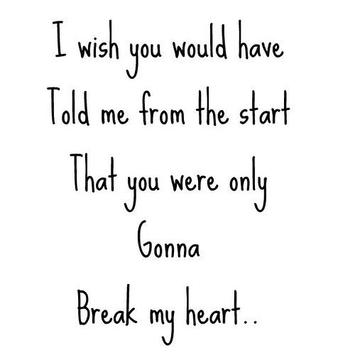 I wish you told me from the start that you were gonna break my heart Picture Quote #2