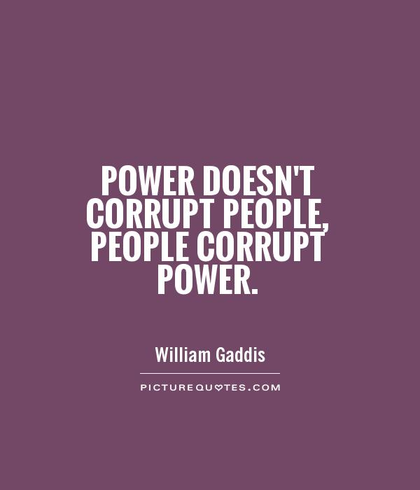 Power doesn't corrupt people, people corrupt power Picture Quote #1