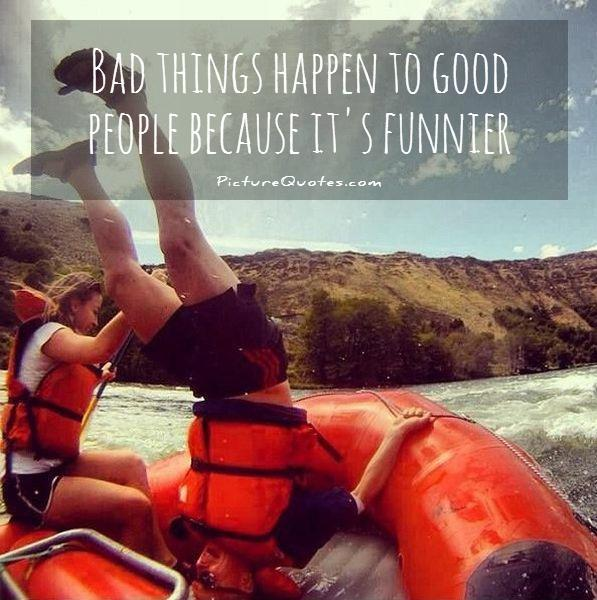 Bad things happen to good people because its funnier Picture Quote #1