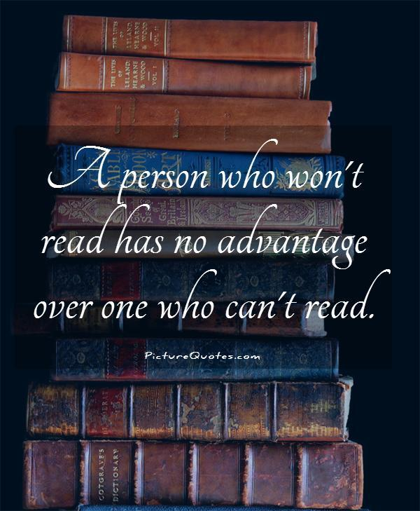 A person who won't read has no advantage over one who can't read Picture Quote #1