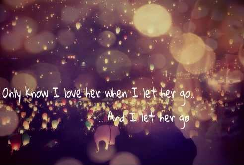 Only know you love her when you let her go Picture Quote #2