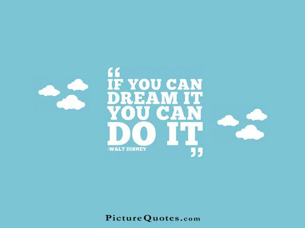 If you can dream it you can do it Picture Quote #3