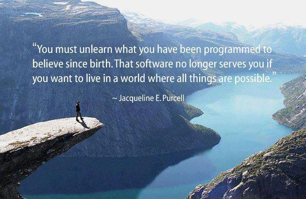 You must unlearn what you have been programmed to believe from birth. That software no longer serves you if you want to live in a world where all things are possible Picture Quote #1