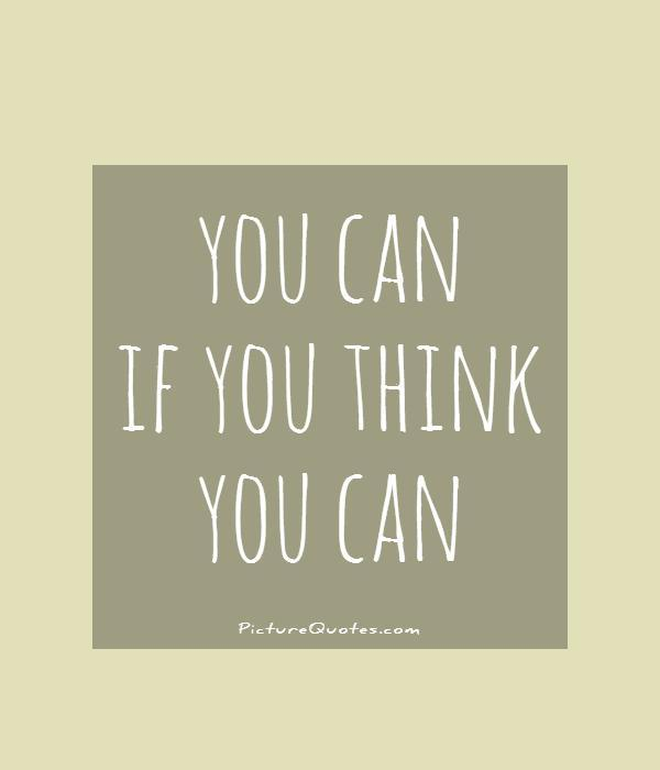 You can if you think you can Picture Quote #1