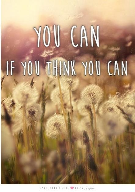 You can if you think you can Picture Quote #2