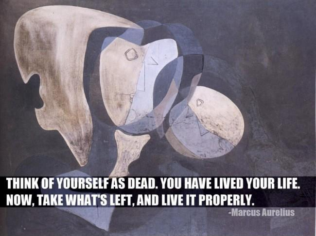 Think of yourself as dead. You have lived your life. Now, take what's left and live it properly Picture Quote #1