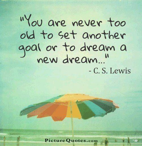 You are never too old to set another goal or to dream a new dream Picture Quote #1