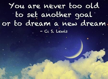 You are never too old to set another goal or to dream a new dream Picture Quote #4