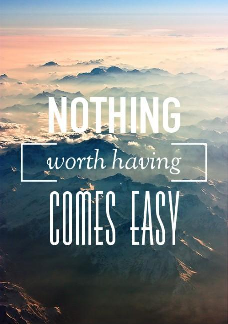 Nothing worth having comes easy Picture Quote #1