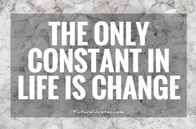 The Only Constant In Life Is Change Picture Quote #1