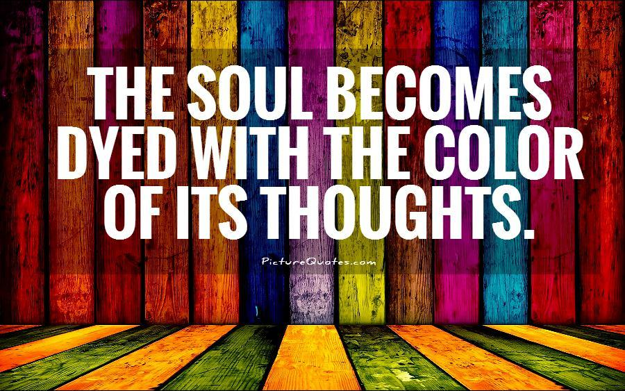 The soul becomes dyed with the color of its thoughts Picture Quote #1