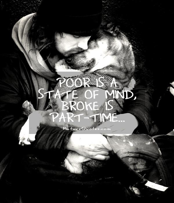 Poor is a state of mind. Broke is part time Picture Quote #1