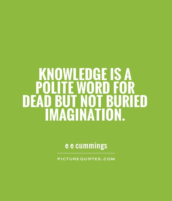 Knowledge is a polite word for dead but not buried imagination Picture Quote #1