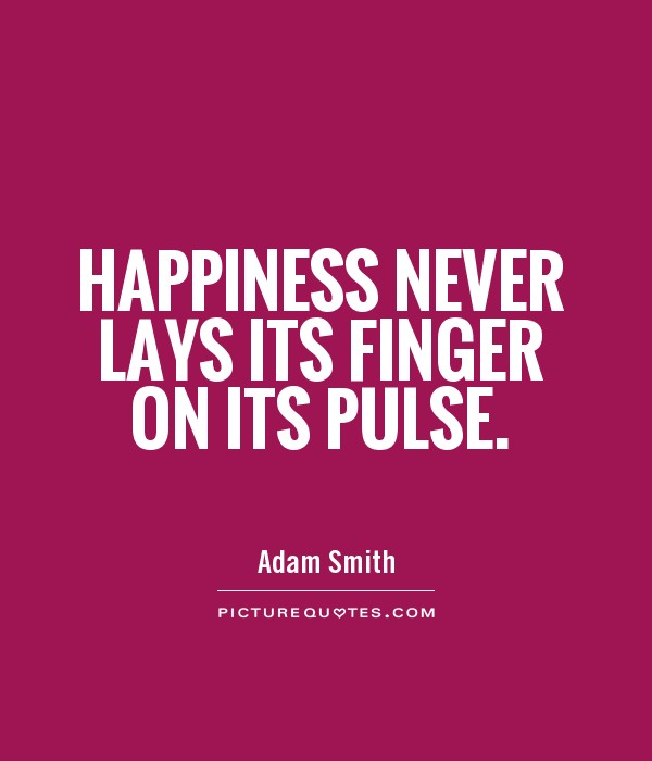 Happiness never lays its finger on its pulse Picture Quote #1
