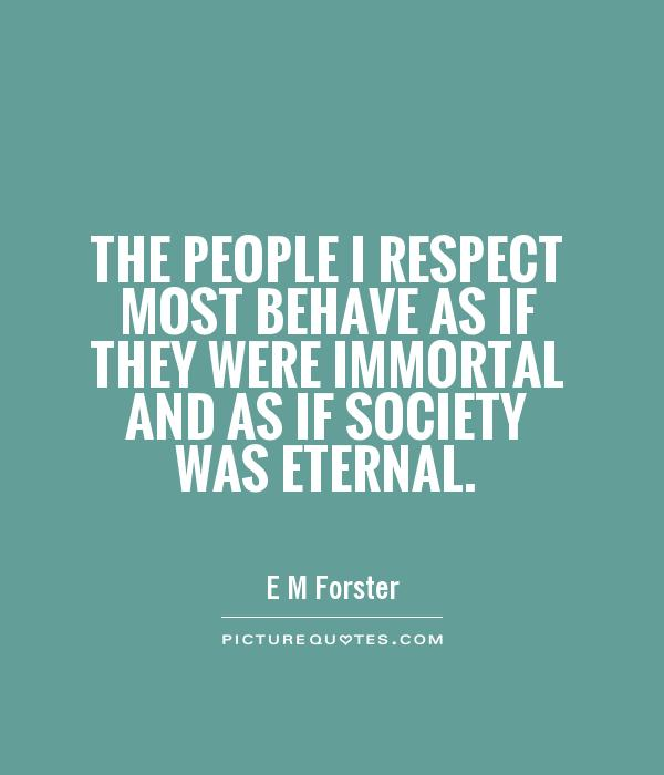 The people I respect most behave as if they were immortal and as if society was eternal Picture Quote #1