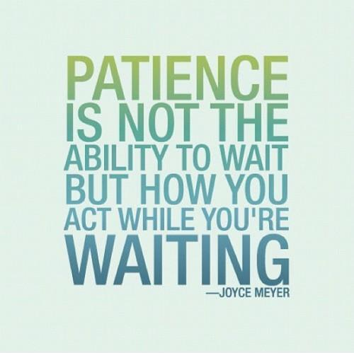 Patience is not the ability to wait but the ability to keep a good attitude while waiting Picture Quote #1