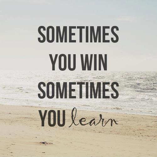 Sometimes you win. Sometimes you learn Picture Quote #1