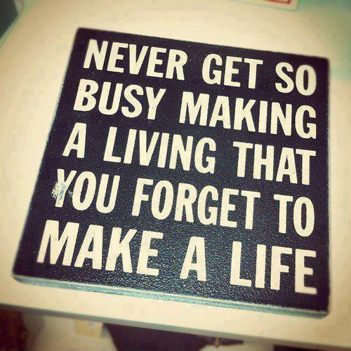 Never get so busy making a living that you forget to make a life Picture Quote #1