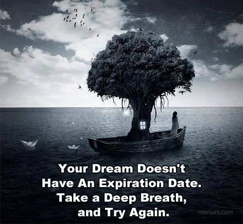 Your dream doesn't have an expiration date. Take a deep breath, and try again Picture Quote #1
