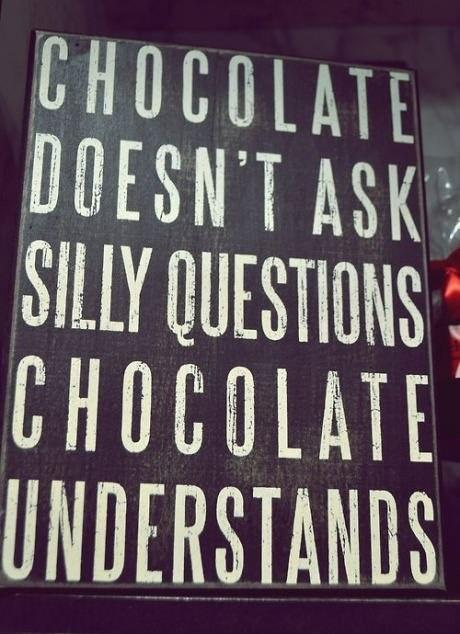 Chocolate doesn't ask silly questions, chocolate understands Picture Quote #1