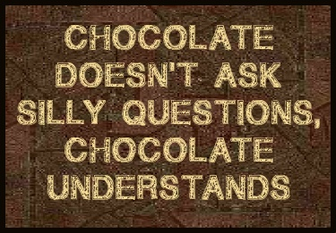 Chocolate doesn't ask silly questions, chocolate understands Picture Quote #2