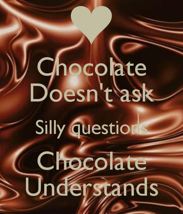 Chocolate doesn't ask silly questions, chocolate understands Picture Quote #3