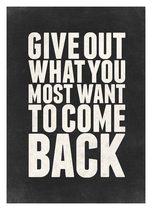 Give out what you most want to come back Picture Quote #2