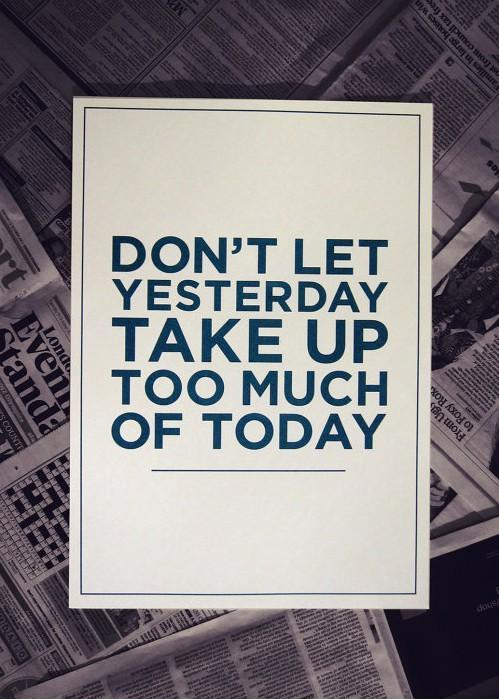 Don't let yesterday use up too much of today Picture Quote #1