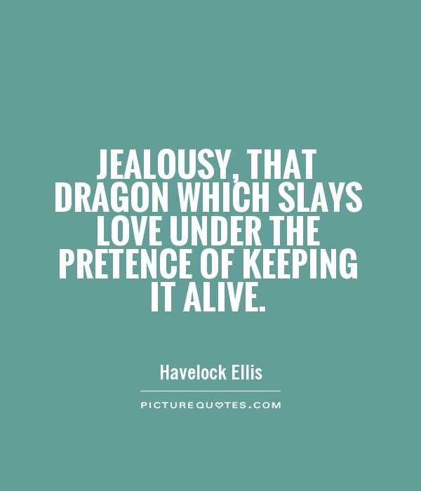 Jealousy, That Dragon Which Slays Love Under The Pretence