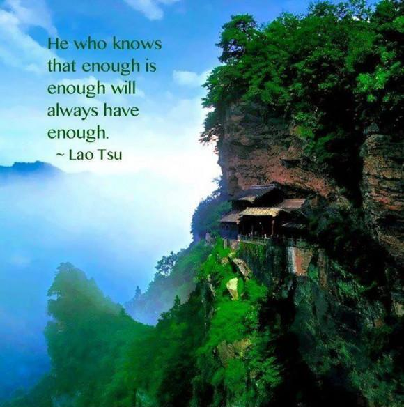 He who knows that enough is enough will always have enough Picture Quote #1