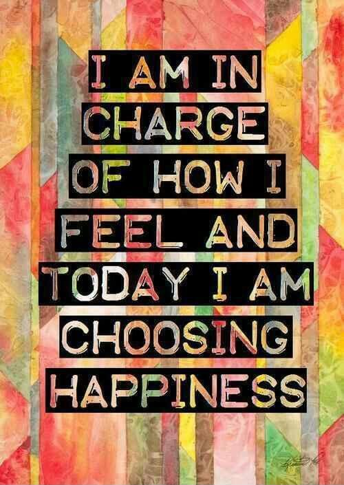 I am in charge of how i feel and today i am choosing happiness Picture Quote #1