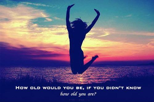 How old would you be if you didn't know how old you are. Picture Quote #1